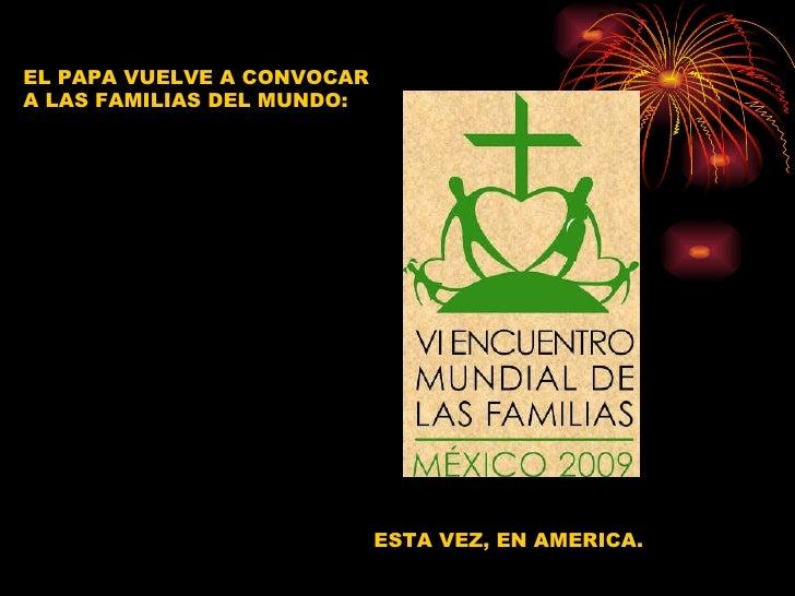 EL PAPA VUELVE A CONVOCAR  A LAS FAMILIAS DEL MUNDO: ESTA VEZ, EN AMERICA.