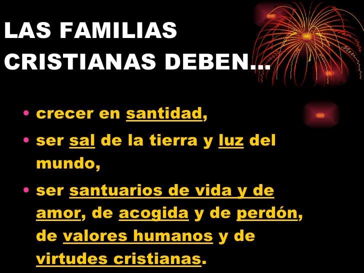 LAS FAMILIAS CRISTIANAS DEBEN… <ul><li>crecer en  santidad ,  </li></ul><ul><li>ser  sal  de la tierra y  luz  del mundo, ...
