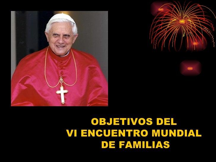 OBJETIVOS DEL  VI ENCUENTRO MUNDIAL  DE FAMILIAS