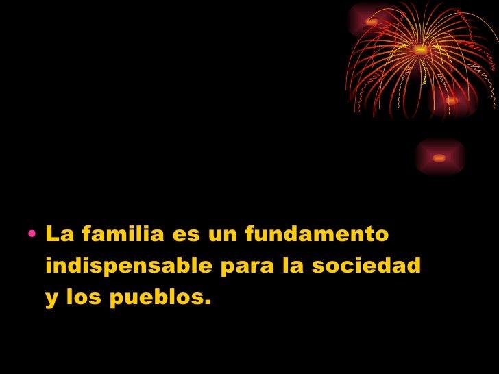 <ul><li>La familia es un fundamento indispensable para la sociedad y los pueblos. </li></ul>