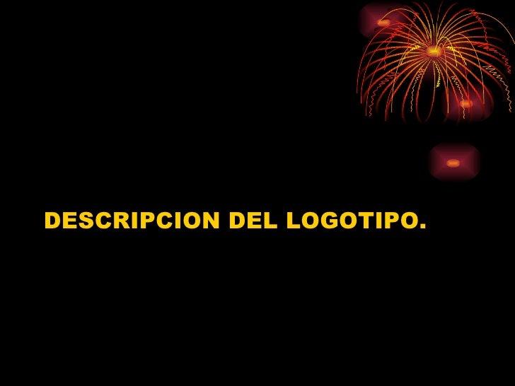 <ul><li>DESCRIPCION DEL LOGOTIPO. </li></ul>