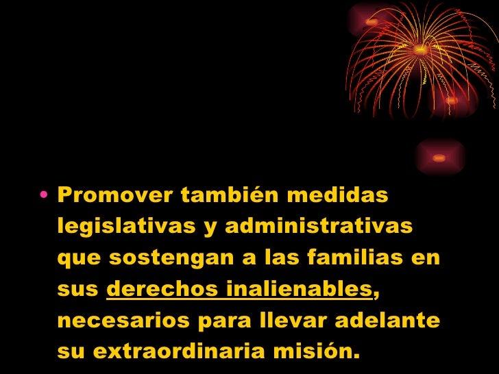 <ul><li>Promover también medidas legislativas y administrativas que sostengan a las familias en sus  derechos inalienables...