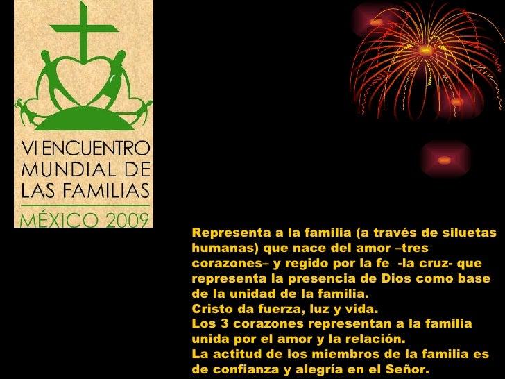 Representa a la familia (a través de siluetas humanas) que nace del amor –tres corazones– y regido por la fe  -la cruz- qu...
