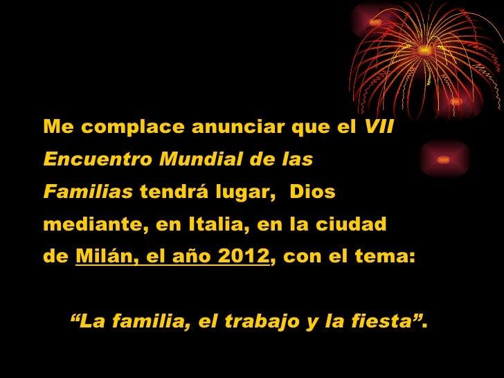 <ul><li>Me complace anunciar que el  VII </li></ul><ul><li>Encuentro Mundial de las </li></ul><ul><li>Familias  tendrá lug...