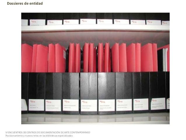 Dossieres de entidadVI ENCUENTROS DE CENTROS DE DOCUMENTACIÓN DE ARTE CONTEMPORÁNEOPosicionamiento y nuevos retos en las b...