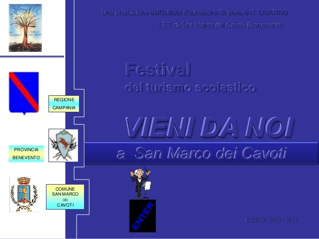 REGIONE CAMPANIA PROVINCIA BENEVENTO Festival del turismo scolastico VIENI DA NOI a San Marco dei Cavoti Una produzione de...