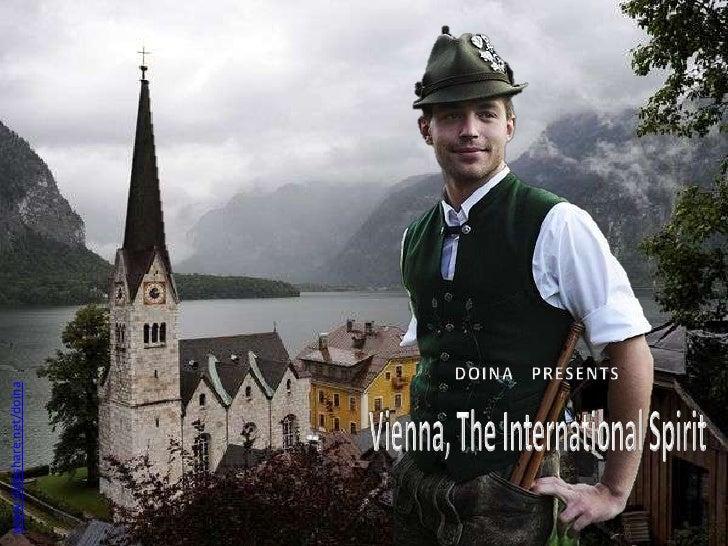 DOINA   PRESENTS<br />www.slideshare.net/doina<br />Vienna, The International Spirit<br />