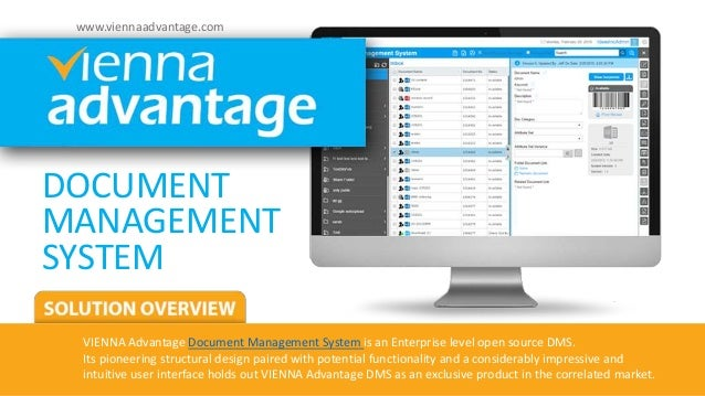 DOCUMENT MANAGEMENT SYSTEM VIENNA Advantage Document Management System is an Enterprise level open source DMS. Its pioneer...