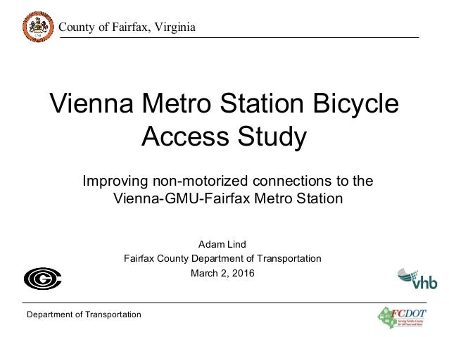 County of Fairfax, Virginia Department of Transportation Vienna Metro Station Bicycle Access Study Improving non-motorized...