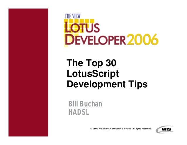 The Top 30LotusScriptDevelopment TipsBill BuchanHADSL       © 2006 Wellesley Information Services. All rights reserved.