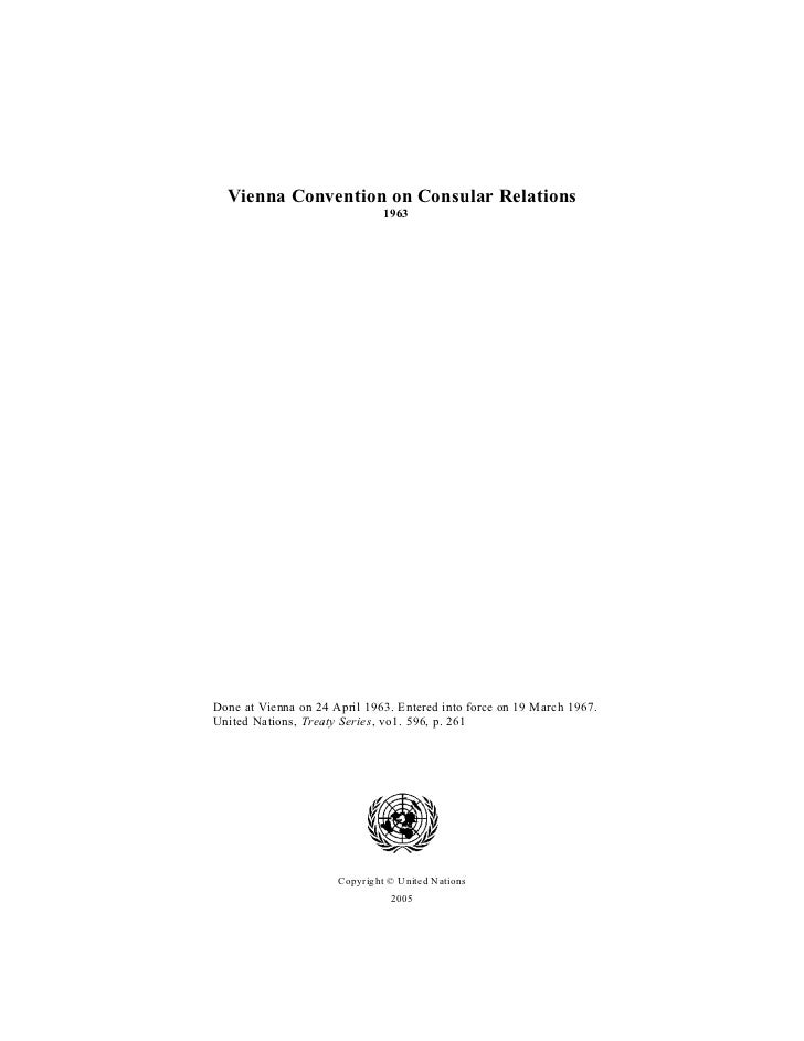 Vienna Convention on Consular Relations                               1963Done at Vienna on 24 April 1963. Entered into fo...