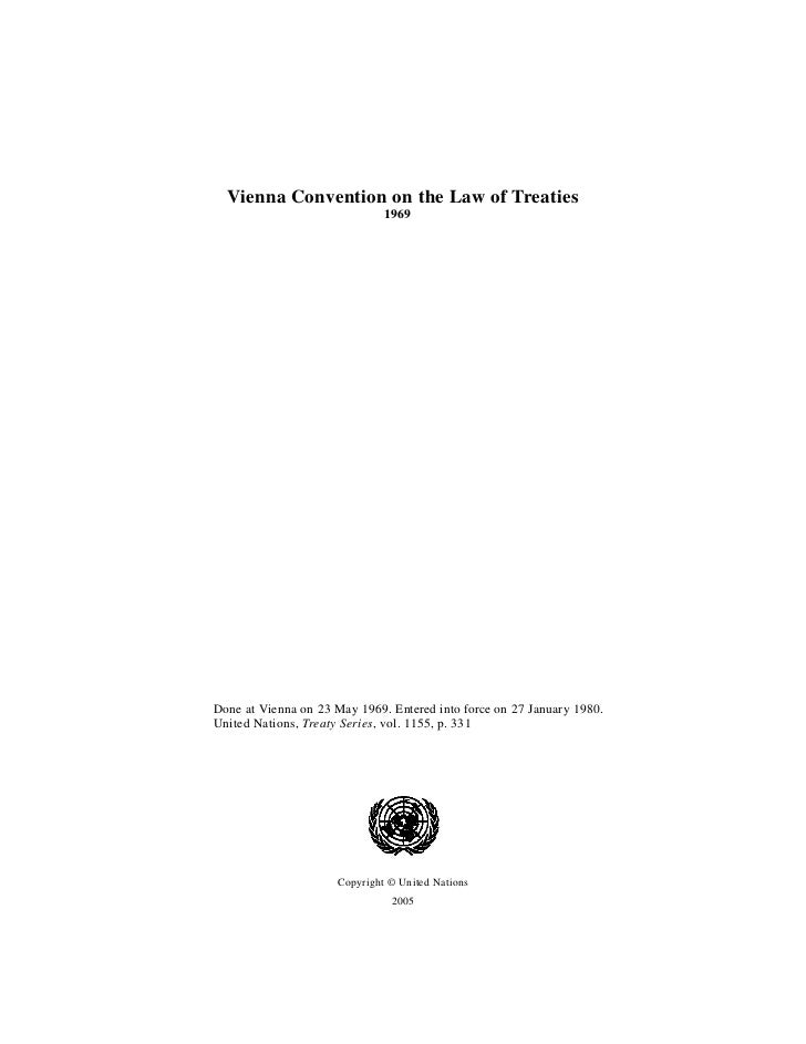 Vienna Convention on the Law of Treaties                               1969Done at Vienna on 23 May 1969. Entered into for...