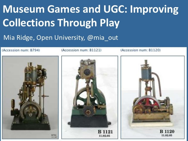 Museum Games and UGC: Improving Collections Through Play<br />Mia Ridge, Open University, @mia_out<br />