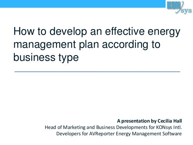How to develop an effective energy management plan according to business type A presentation by Cecilia Hall Head of Marke...