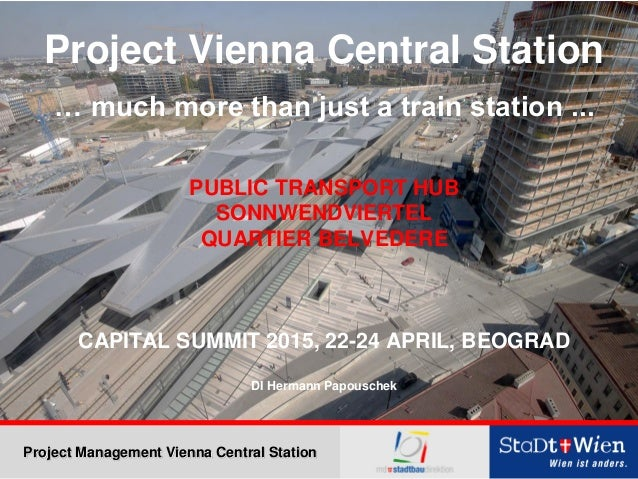 Project Management Vienna Central Station Project Vienna Central Station … much more than just a train station ... PUBLIC ...