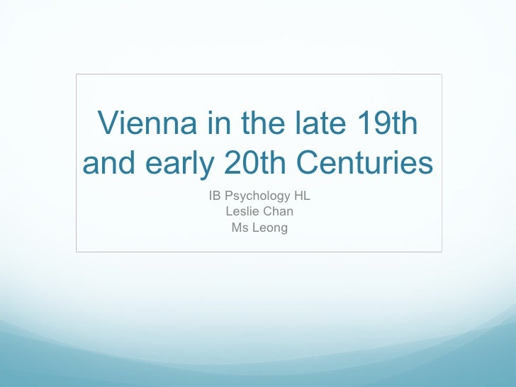 Vienna in the late 19th and early 20th Centuries IB Psychology HL Leslie Chan Ms Leong