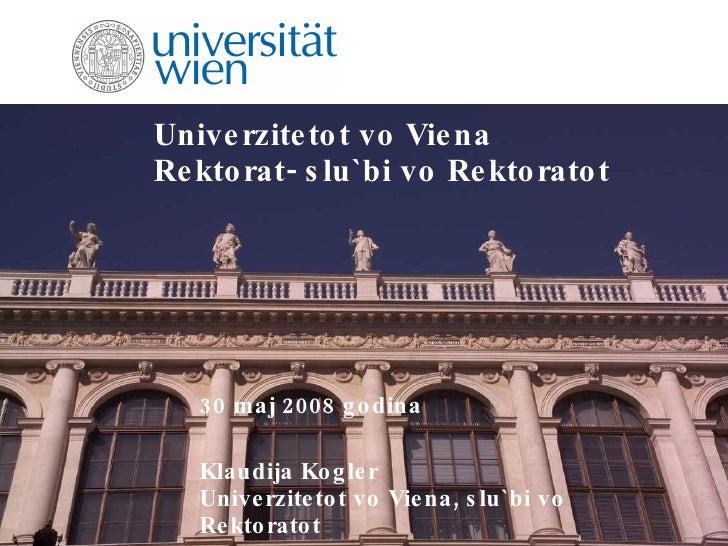 Univerzitetot vo Viena Rektorat- slu`bi vo Rektoratot 30 maj 2008 godina Klaudija Kogler Univerzitetot vo Viena, slu`bi vo...