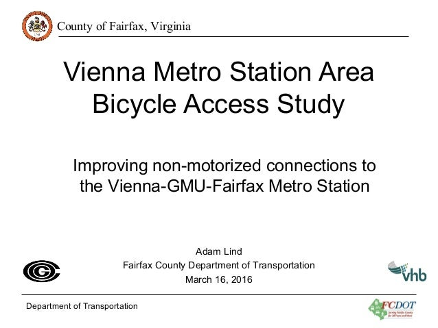 County of Fairfax, Virginia Department of Transportation Vienna Metro Station Area Bicycle Access Study Improving non-moto...