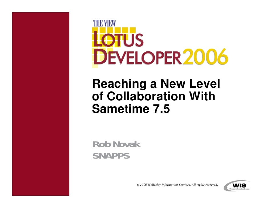 Reaching a New Level of Collaboration With Sametime 7.5  Rob Novak SNAPPS          © 2006 Wellesley Information Services. ...