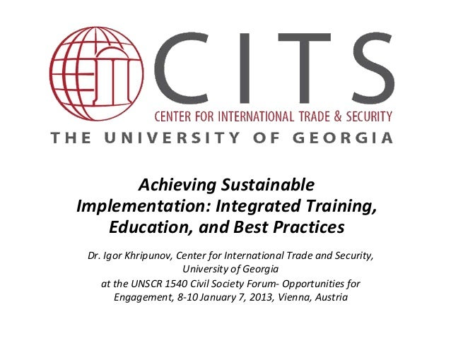 Achieving SustainableImplementation: Integrated Training,   Education, and Best Practices Dr. Igor Khripunov, Center for I...