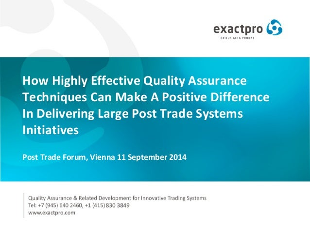 How Highly Effective Quality Assurance Techniques Can Make A Positive Difference In Delivering Large Post Trade Systems In...