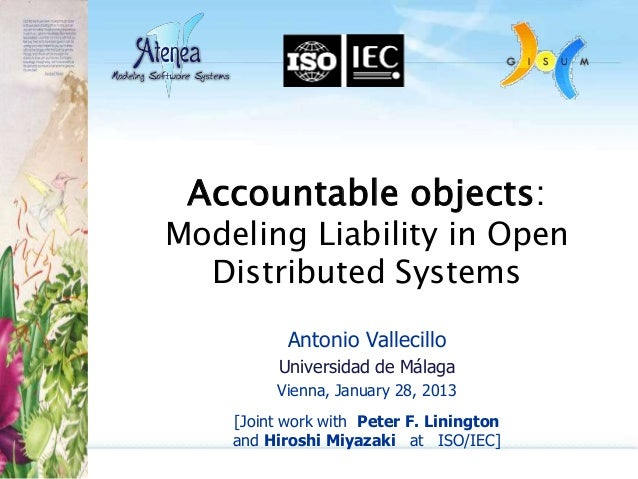 Accountable objects:Modeling Liability in Open  Distributed Systems           Antonio Vallecillo         Universidad de Má...
