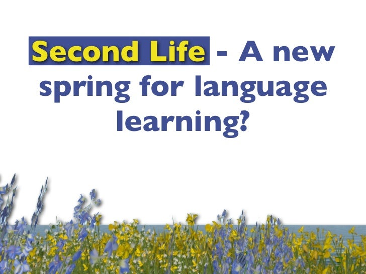 Second Life - A newspring for language     learning?