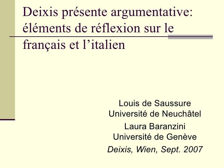 Deixis présente argumentative: éléments de réflexion sur le français et l'italien Louis de Saussure Université de Neuchâte...