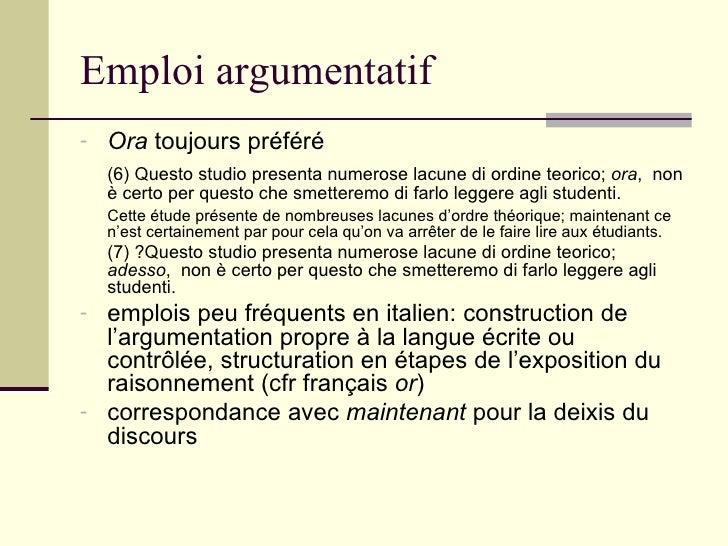 Emploi argumentatif <ul><li>Ora  toujours préféré </li></ul><ul><li>(6) Questo studio presenta numerose lacune di ordine t...