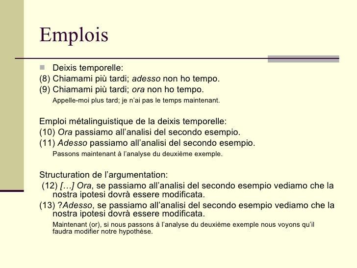 Emplois <ul><li>Deixis temporelle: </li></ul><ul><li>(8) Chiamami più tardi;  adesso  non ho tempo. </li></ul><ul><li>(9) ...