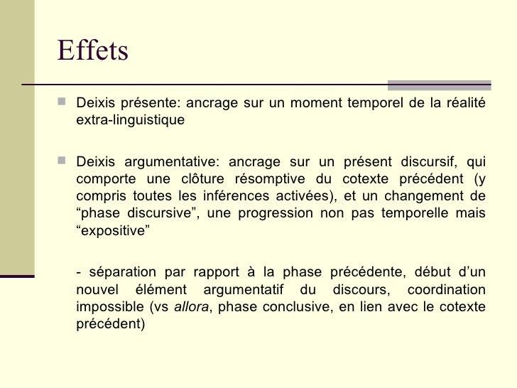 Effets <ul><li>Deixis présente: ancrage sur un moment temporel de la réalité extra-linguistique </li></ul><ul><li>Deixis a...