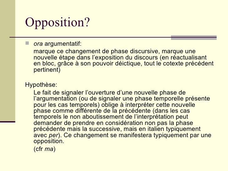 Opposition? <ul><li>ora  argumentatif:  </li></ul><ul><li>marque ce changement de phase discursive, marque une nouvelle ét...