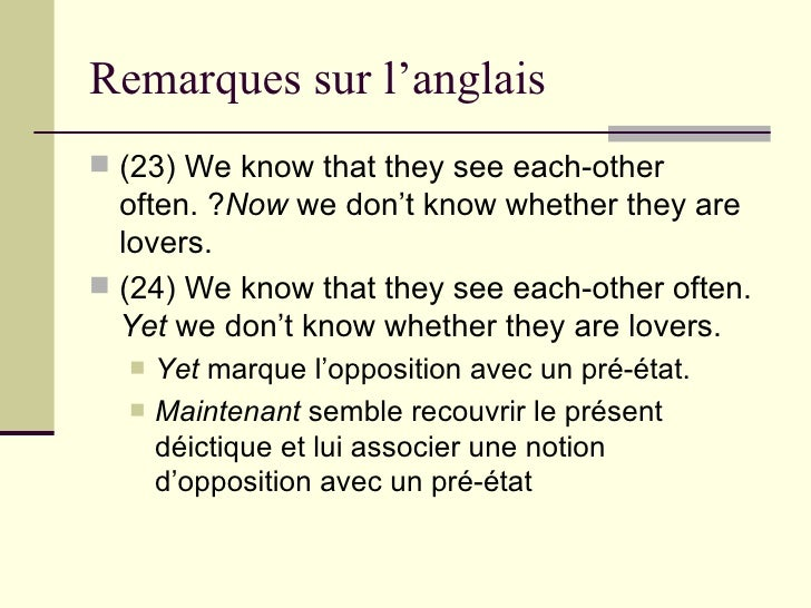 Remarques sur l'anglais <ul><li>(23) We know that they see each-other often. ? Now  we don't know whether they are lovers....