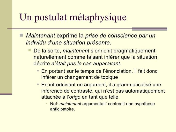 Un postulat métaphysique <ul><li>Maintenant  exprime la  prise de conscience par un individu d'une situation présente . </...