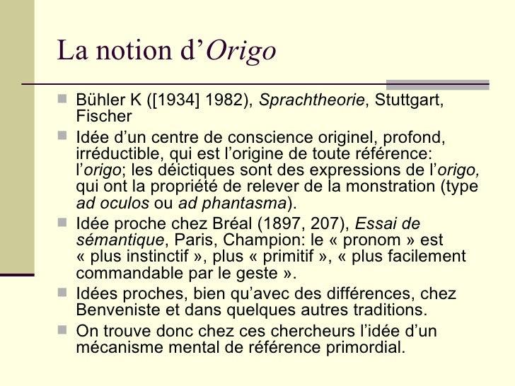 La notion d' Origo <ul><li>Bühler K ([1934] 1982),  Sprachtheorie , Stuttgart, Fischer </li></ul><ul><li>Idée d'un centre ...