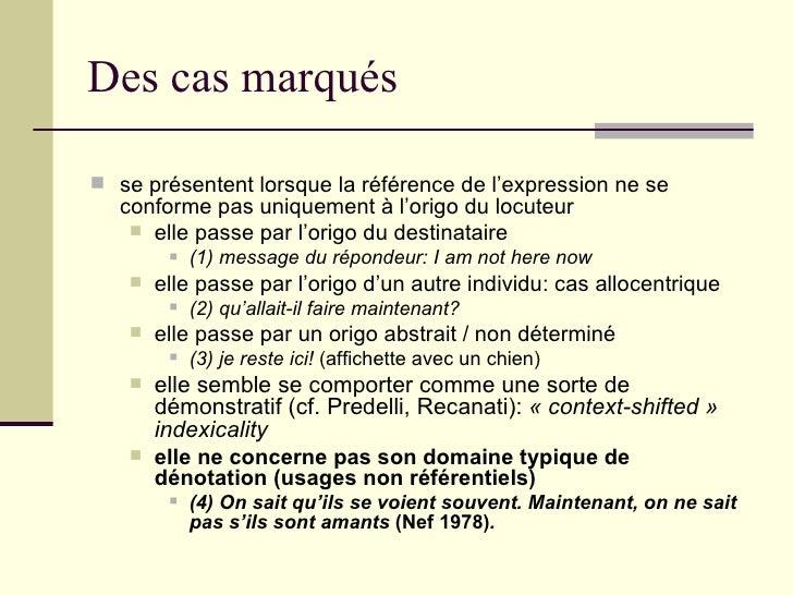 Des cas marqués <ul><li>se présentent lorsque la référence de l'expression ne se conforme pas uniquement à l'origo du locu...