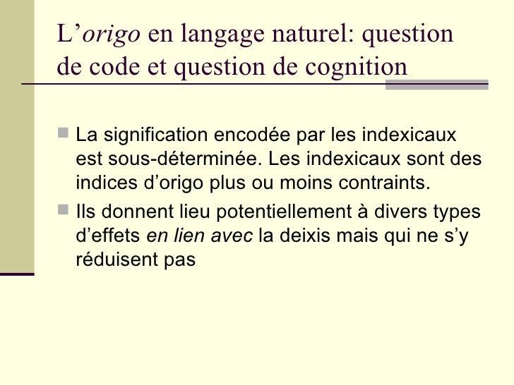 L' origo  en langage naturel: question de code et question de cognition <ul><li>La signification encodée par les indexicau...