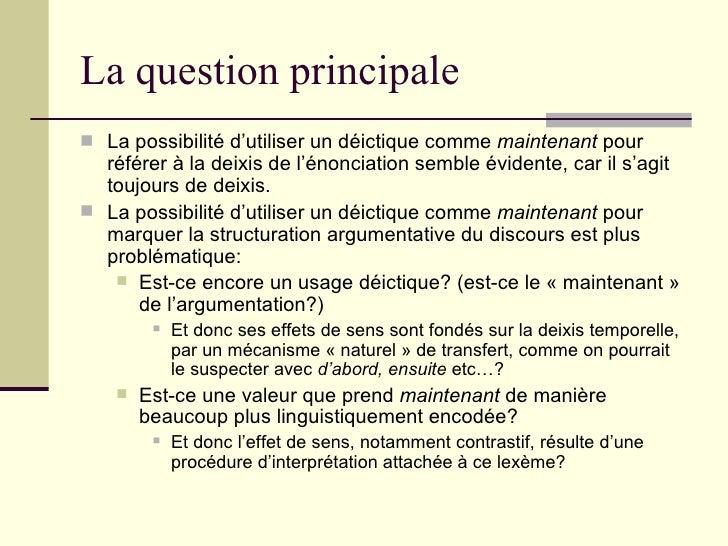 La question principale <ul><li>La possibilité d'utiliser un déictique comme  maintenant  pour référer à la deixis de l'éno...