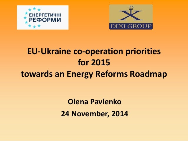 EU-Ukraine co-operation priorities for 2015 towards an Energy Reforms Roadmap  Olena Pavlenko  24 November, 2014