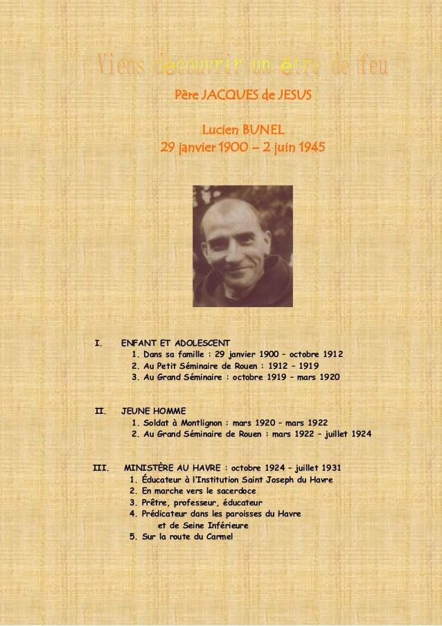 Père JACQUES de JESUS Lucien BUNEL 29 janvier 1900 – 2 juin 1945 I. ENFANT ET ADOLESCENT 1. Dans sa famille : 29 janvier 1...