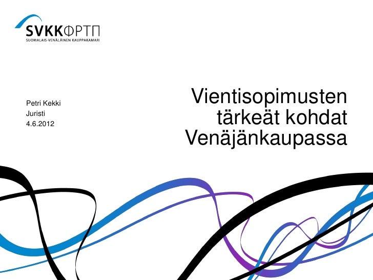 Petri Kekki   VientisopimustenJuristi4.6.2012         tärkeät kohdat              Venäjänkaupassa