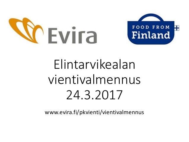 Elintarvikealan vientivalmennus 24.3.2017 www.evira.fi/pkvienti/vientivalmennus