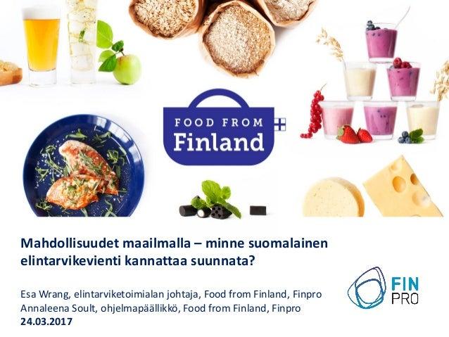 Mahdollisuudet maailmalla – minne suomalainen elintarvikevienti kannattaa suunnata? Esa Wrang, elintarviketoimialan johtaj...