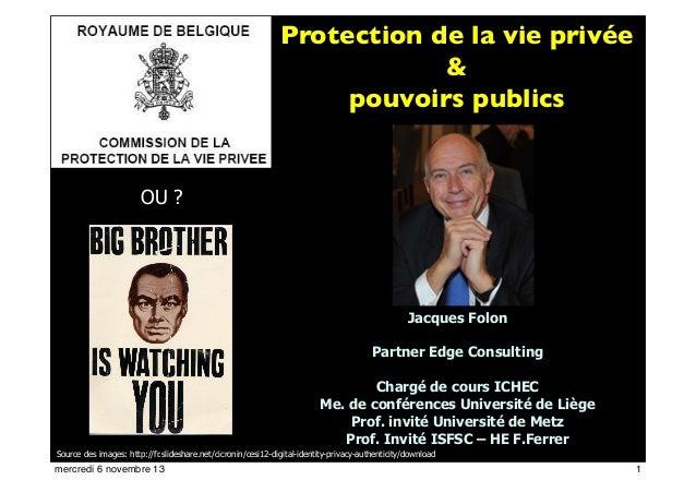 Protection de la vie privée & pouvoirs publics  OU ?  Jacques Folon Partner Edge Consulting Chargé de cours ICHEC Me. de c...