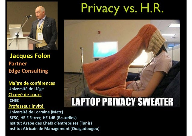 Privacy vs. H.R. 	   	   Jacques	   Folon	    Partner	   	    Edge	   Consulting	    ! Maître	   de	   conférences	   	   ...