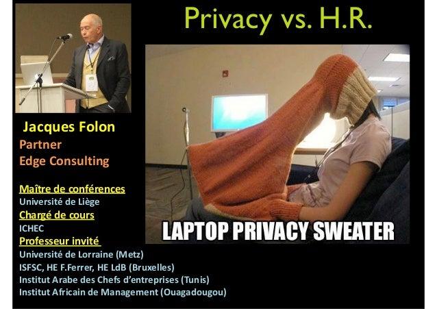 Privacy vs. H.R.     Jacques  Folon   Partner     Edge  Consulting   ! Maître  de  conférences    ...