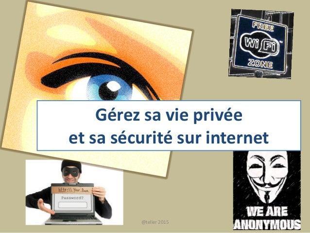 Gérez sa vie privée et sa sécurité sur internet 1@telier 2015
