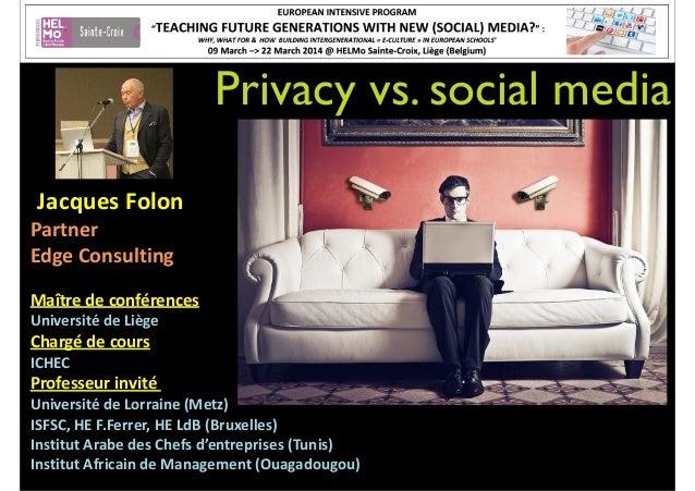 Privacy vs. social media     Jacques  Folon   Partner     Edge  Consulting   ! Maître  de  conférences...