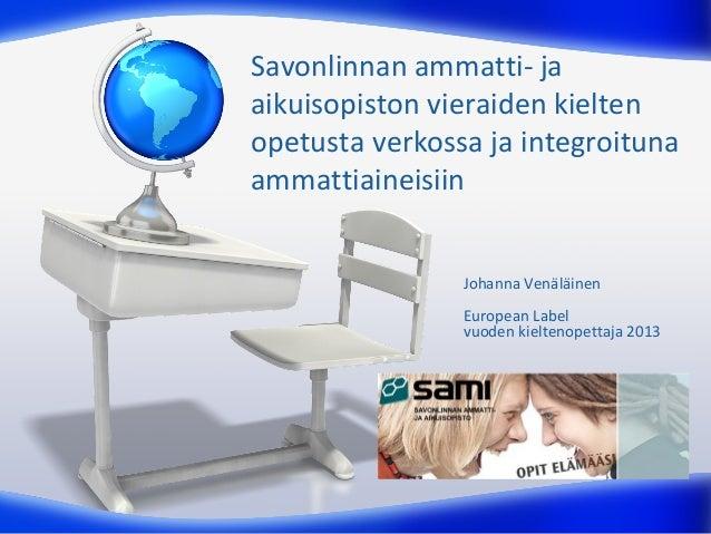 Savonlinnan ammatti- ja aikuisopiston vieraiden kielten opetusta verkossa ja integroituna ammattiaineisiin Johanna Venäläi...