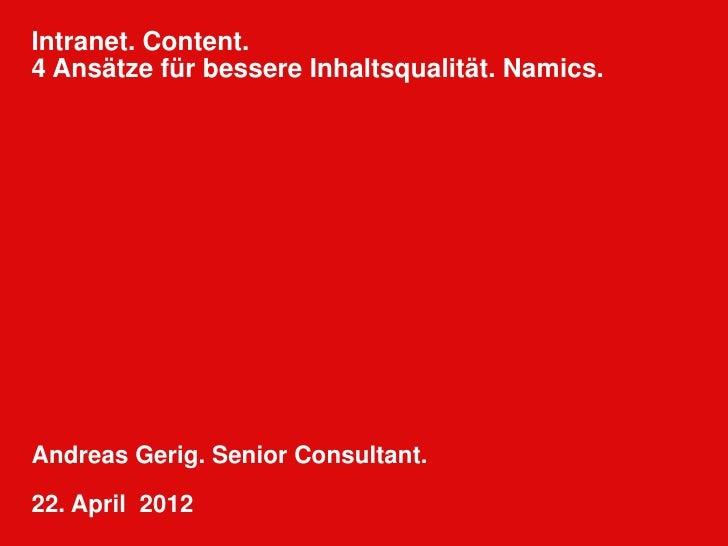 Intranet. Content.4 Ansätze für bessere Inhaltsqualität. Namics.Andreas Gerig. Senior Consultant.22. April 2012